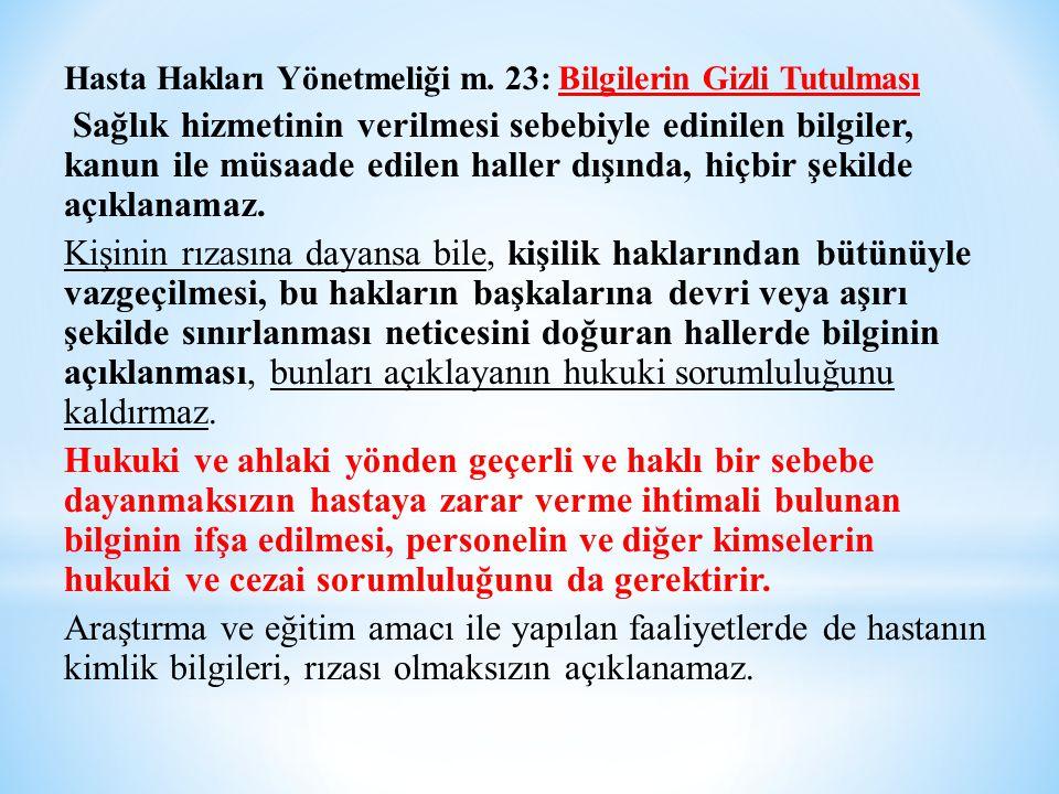Hasta Hakları Yönetmeliği m. 23: Bilgilerin Gizli Tutulması Sağlık hizmetinin verilmesi sebebiyle edinilen bilgiler, kanun ile müsaade edilen haller d