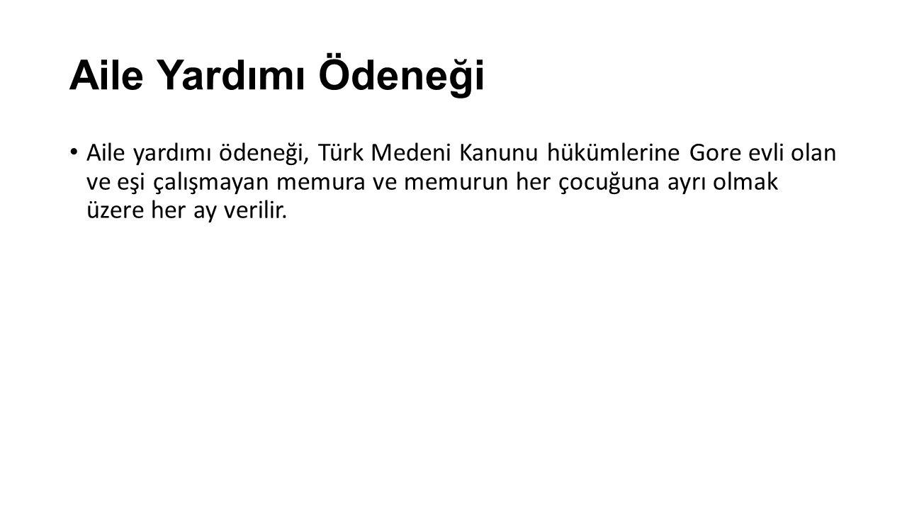 Aile Yardımı Ödeneği Aile yardımı ödeneği, Türk Medeni Kanunu hükümlerine Gore evli olan ve eşi çalışmayan memura ve memurun her çocuğuna ayrı olmak üzere her ay verilir.