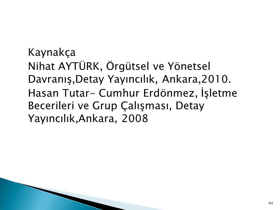 Kaynakça Nihat AYTÜRK, Örgütsel ve Yönetsel Davranış,Detay Yayıncılık, Ankara,2010.