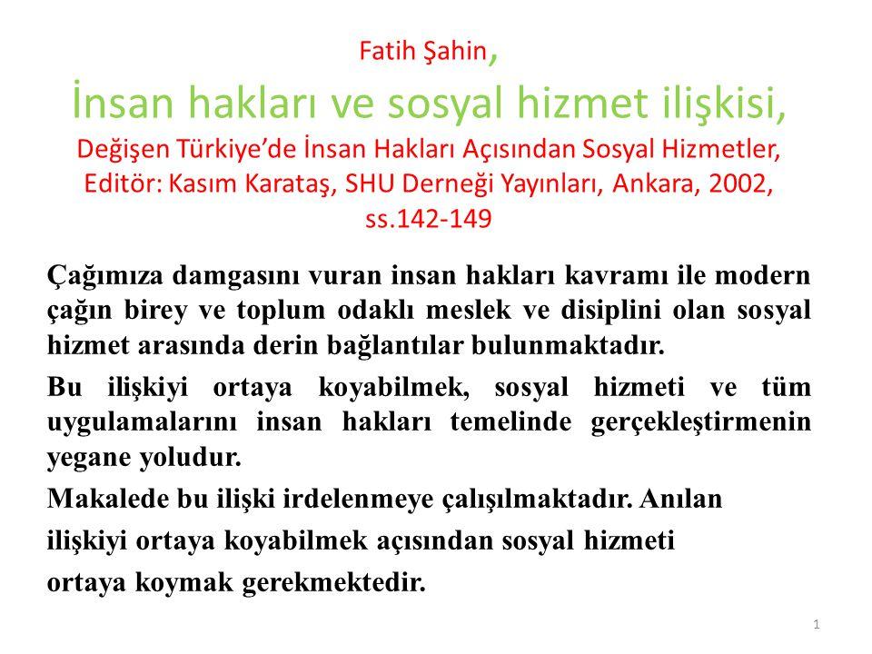 Fatih Şahin, İnsan hakları ve sosyal hizmet ilişkisi, Değişen Türkiye'de İnsan Hakları Açısından Sosyal Hizmetler, Editör: Kasım Karataş, SHU Derneği