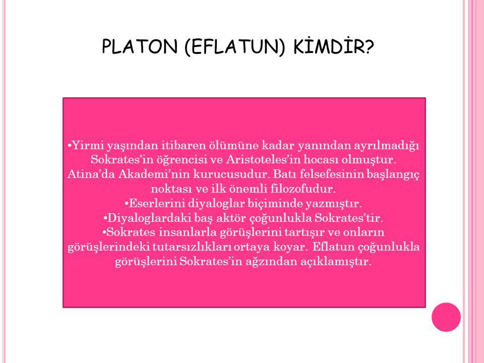 PLATON (EFLATUN) KİMDİR? Yirmi yaşından itibaren ölümüne kadar yanından ayrılmadığı Sokrates'in öğrencisi ve Aristoteles'in hocası olmuştur. Atina'da
