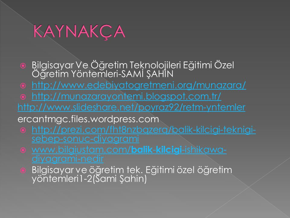  Bilgisayar Ve Öğretim Teknolojileri Eğitimi Özel Öğretim Yöntemleri-SAMİ ŞAHİN  http://www.edebiyatogretmeni.org/munazara/ http://www.edebiyatogret