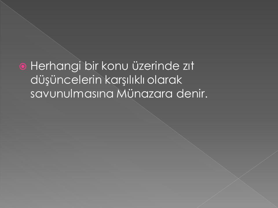  Herhangi bir konu üzerinde zıt düşüncelerin karşılıklı olarak savunulmasına Münazara denir.