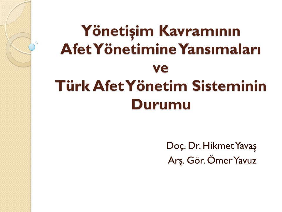 Yönetişim Kavramının Afet Yönetimine Yansımaları ve Türk Afet Yönetim Sisteminin Durumu Doç. Dr. Hikmet Yavaş Arş. Gör. Ömer Yavuz