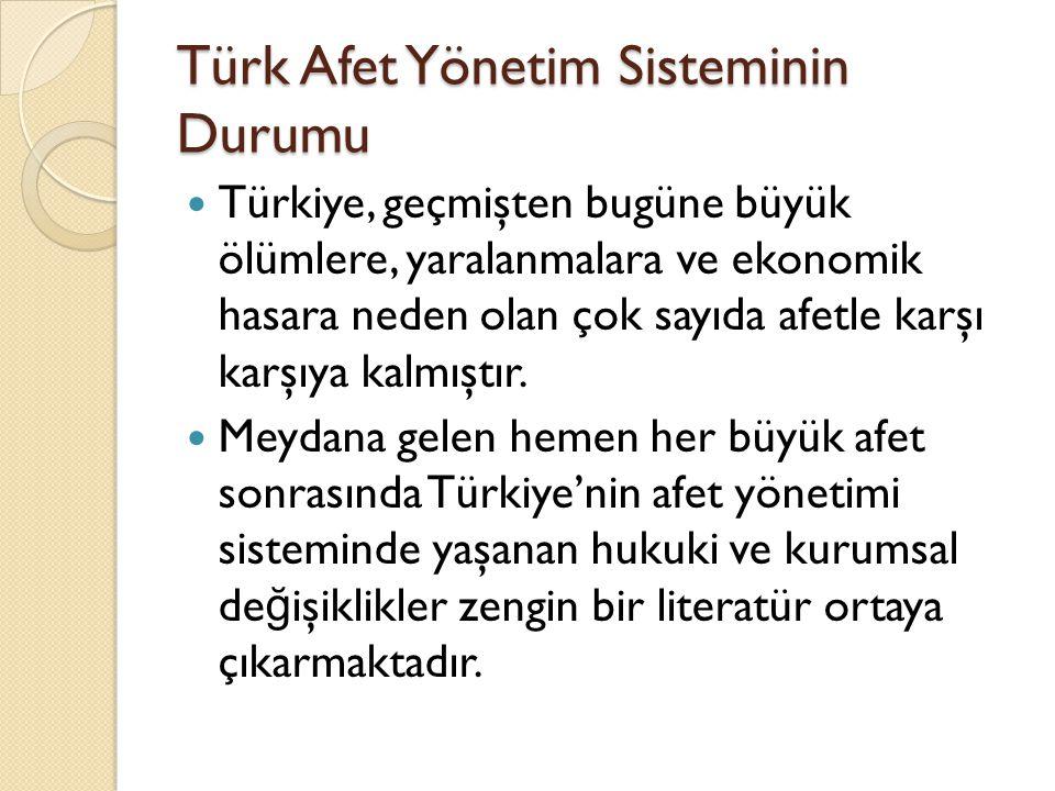 Türk Afet Yönetim Sisteminin Durumu Türkiye, geçmişten bugüne büyük ölümlere, yaralanmalara ve ekonomik hasara neden olan çok sayıda afetle karşı karş