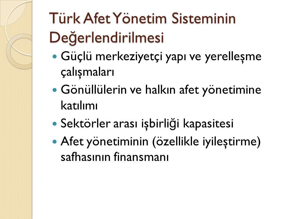 Türk Afet Yönetim Sisteminin De ğ erlendirilmesi Güçlü merkeziyetçi yapı ve yerelleşme çalışmaları Gönüllülerin ve halkın afet yönetimine katılımı Sek