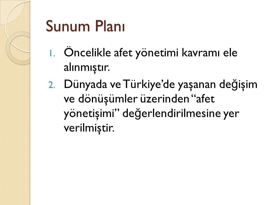 """Sunum Planı 1. Öncelikle afet yönetimi kavramı ele alınmıştır. 2. Dünyada ve Türkiye'de yaşanan de ğ işim ve dönüşümler üzerinden """"afet yönetişimi"""" de"""