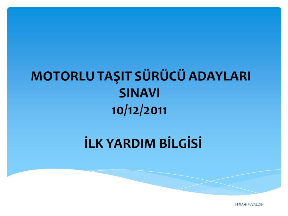 İBRAHİM YALÇIN A) Kurallara uymayı alışkanlık hâline getiren bireyler yetiştirmek B) Yağmurlu ve sisli havalarda daha dikkatli olmak C) Araçların bakım ve onarımını önemsemek D) Yolları ve kaldırımları onarmak MOTORLU TAŞIT SÜRÜCÜ ADAYLARI SINAVI 10/12/2011 Aşağıdakilerden hangisi trafik kazalarının önlenmesinde en önemli unsurdur.