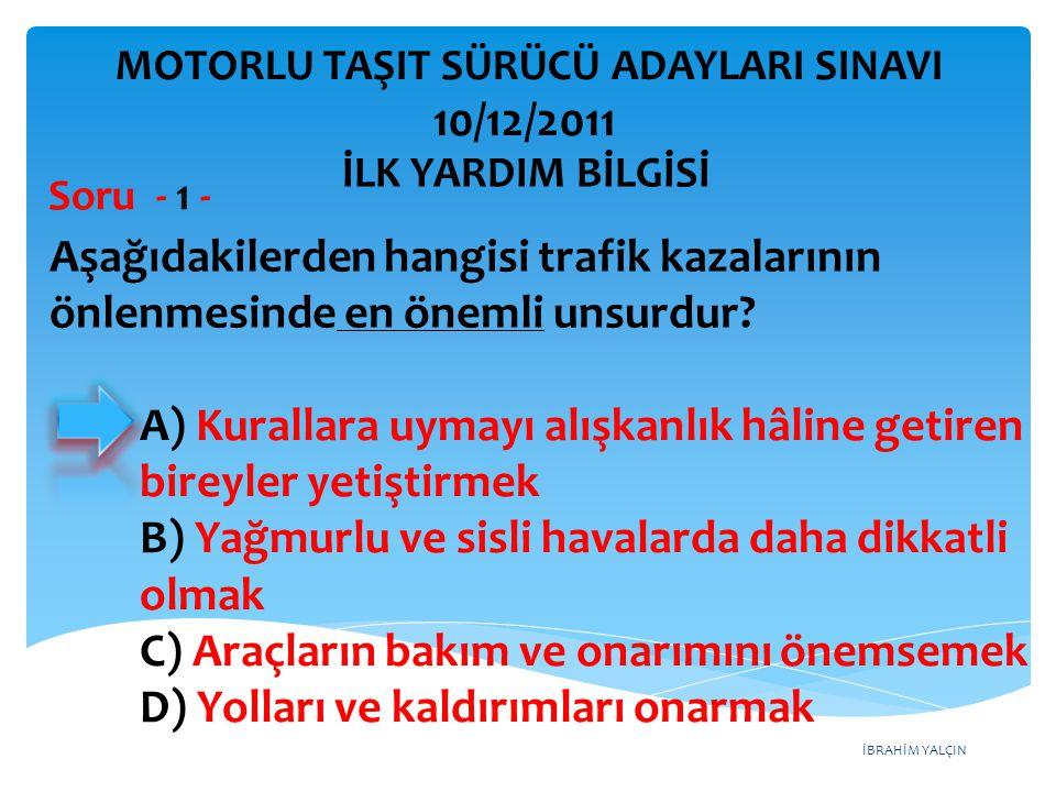 İBRAHİM YALÇIN A) Kurallara uymayı alışkanlık hâline getiren bireyler yetiştirmek B) Yağmurlu ve sisli havalarda daha dikkatli olmak C) Araçların bakı