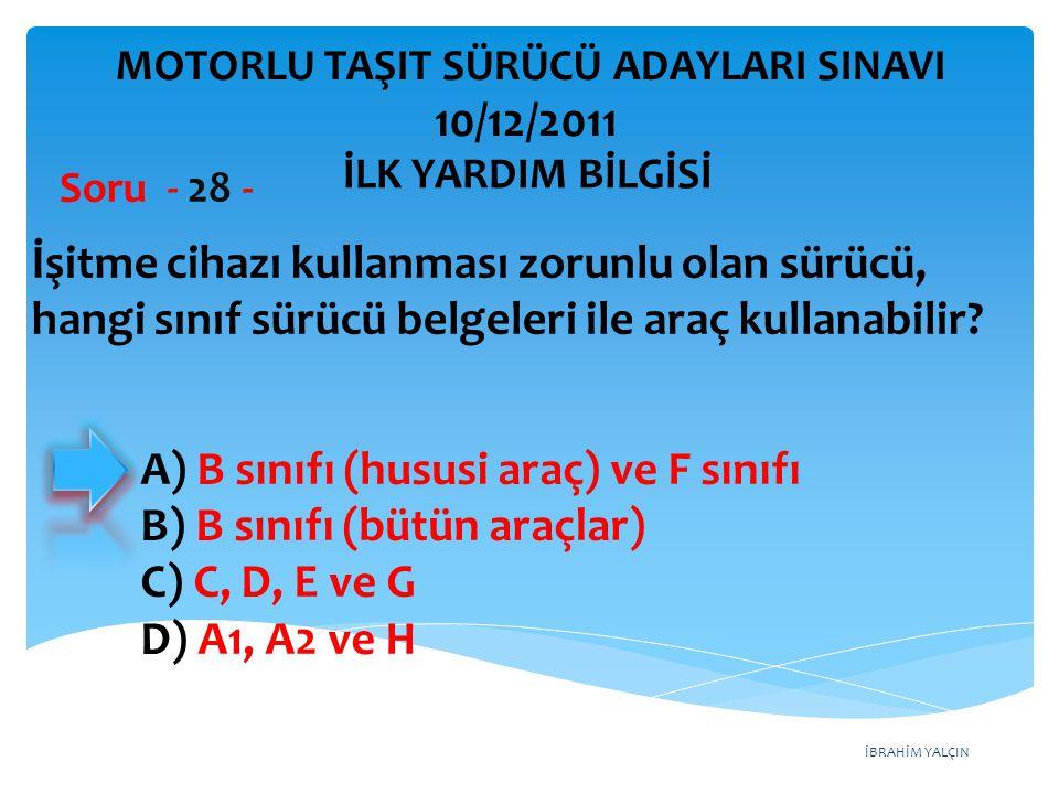 İBRAHİM YALÇIN A) B sınıfı (hususi araç) ve F sınıfı B) B sınıfı (bütün araçlar) C) C, D, E ve G D) A1, A2 ve H İşitme cihazı kullanması zorunlu olan