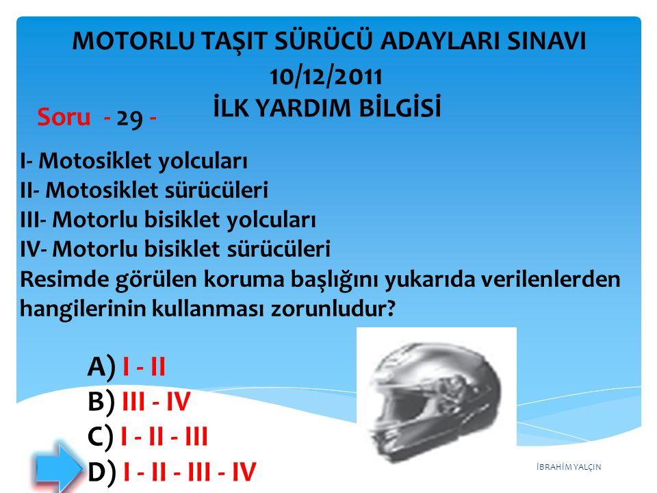 İBRAHİM YALÇIN A) I ‑ II B) III ‑ IV C) I ‑ II ‑ III D) I ‑ II ‑ III ‑ IV I ‑ Motosiklet yolcuları II ‑ Motosiklet sürücüleri III ‑ Motorlu bisiklet y