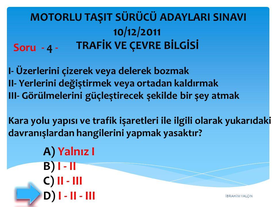 İBRAHİM YALÇIN A) Yalnız I B) I ‑ II C) II ‑ III D) I ‑ II ‑ III I ‑ Üzerlerini çizerek veya delerek bozmak II ‑ Yerlerini değiştirmek veya ortadan ka