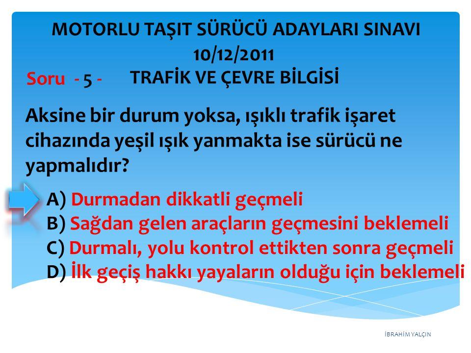 İBRAHİM YALÇIN A) Durmadan dikkatli geçmeli B) Sağdan gelen araçların geçmesini beklemeli C) Durmalı, yolu kontrol ettikten sonra geçmeli D) İlk geçiş
