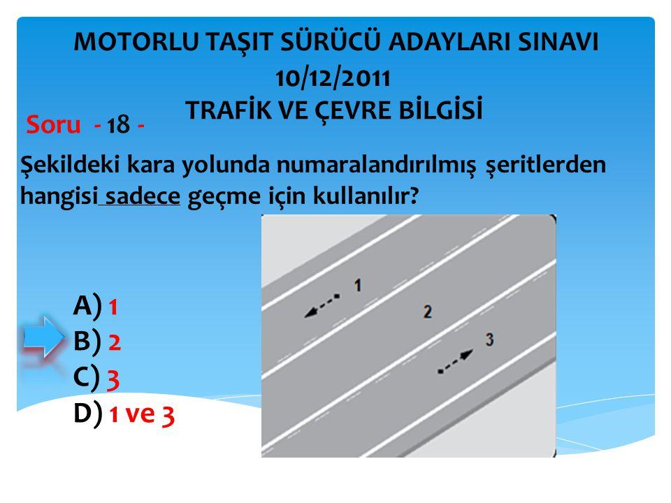 Şekildeki kara yolunda numaralandırılmış şeritlerden hangisi sadece geçme için kullanılır? Soru - 18 - A) 1 B) 2 C) 3 D) 1 ve 3 TRAFİK VE ÇEVRE BİLGİS