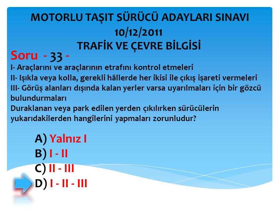 I ‑ Araçlarını ve araçlarının etrafını kontrol etmeleri II ‑ Işıkla veya kolla, gerekli hâllerde her ikisi ile çıkış işareti vermeleri III ‑ Görüş ala