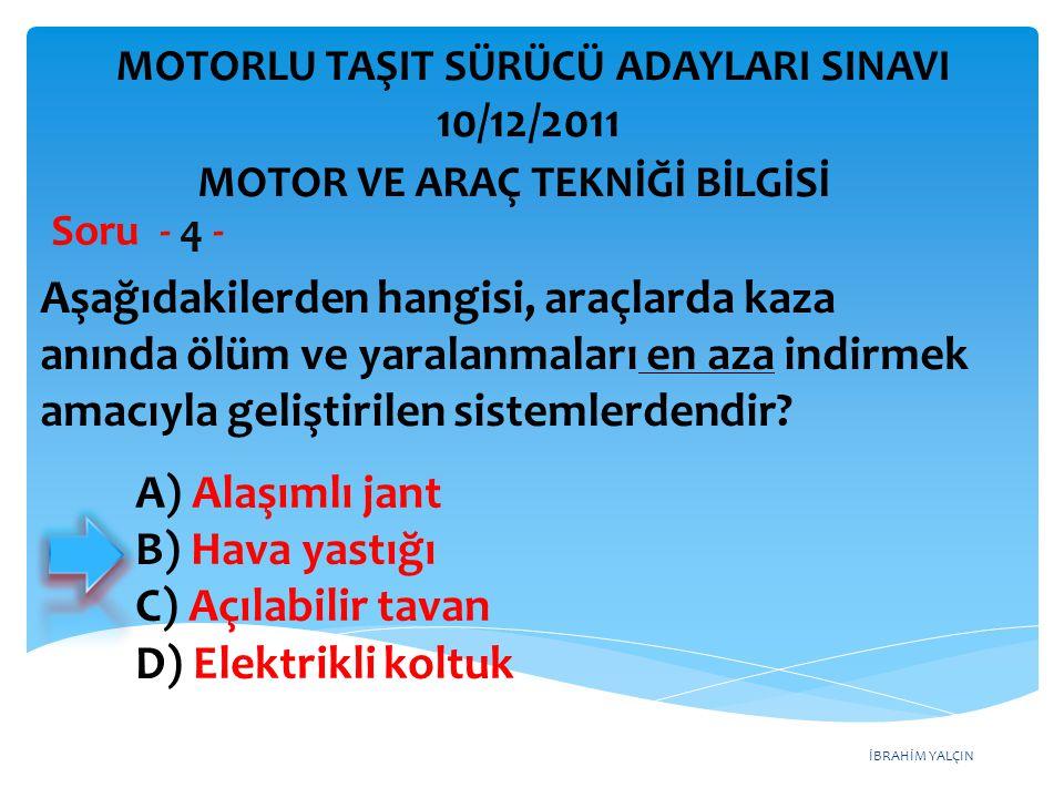 İBRAHİM YALÇIN Aşağıdakilerden hangisi, araçlarda kaza anında ölüm ve yaralanmaları en aza indirmek amacıyla geliştirilen sistemlerdendir? Soru - 4 -