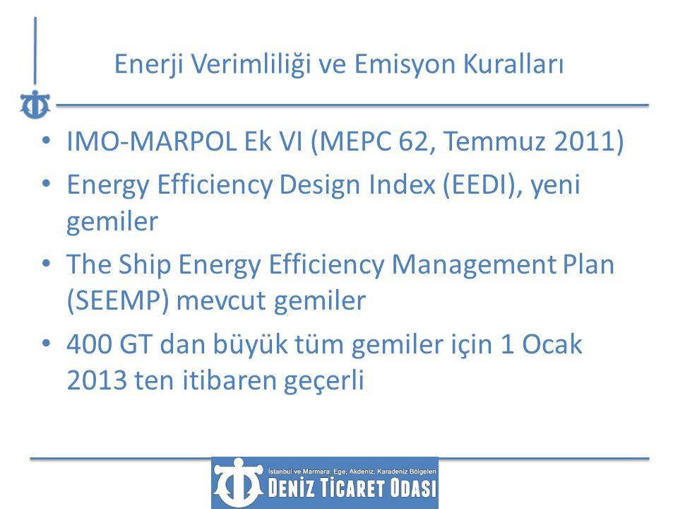 Enerji Verimliliği ve Emisyon Kuralları IMO-MARPOL Ek VI (MEPC 62, Temmuz 2011) Energy Efficiency Design Index (EEDI), yeni gemiler The Ship Energy Ef