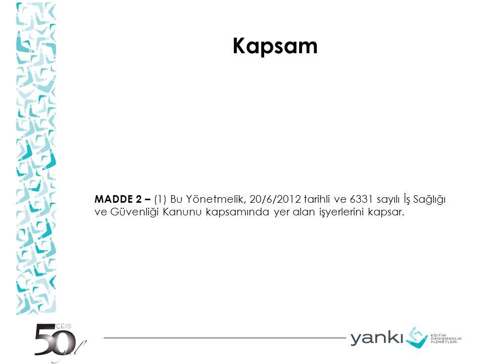 Kapsam MADDE 2 – (1) Bu Yönetmelik, 20/6/2012 tarihli ve 6331 sayılı İş Sağlığı ve Güvenliği Kanunu kapsamında yer alan işyerlerini kapsar.
