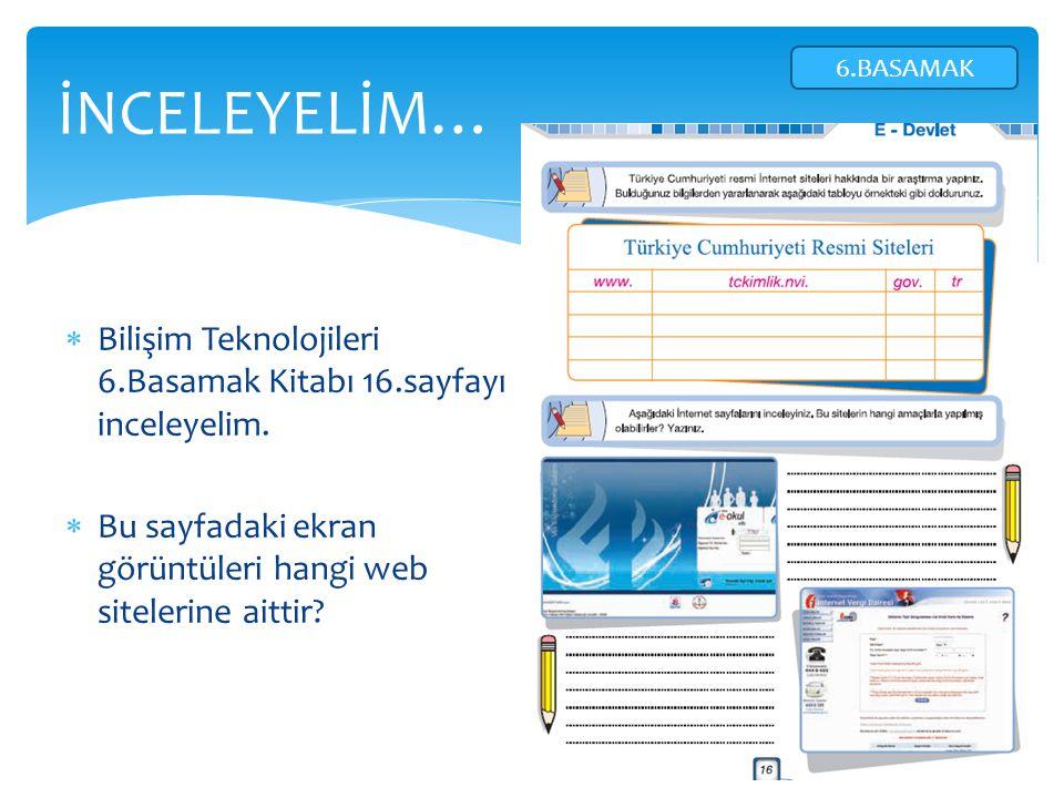  Bilişim Teknolojileri 6.Basamak Kitabı 16.sayfayı inceleyelim.  Bu sayfadaki ekran görüntüleri hangi web sitelerine aittir? İNCELEYELİM… 6.BASAMAK