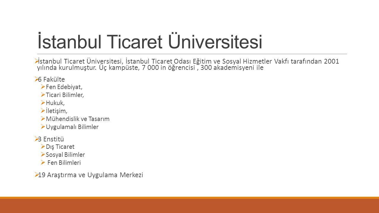 İstanbul Ticaret Üniversitesi  İstanbul Ticaret Üniversitesi, İstanbul Ticaret Odası Eğitim ve Sosyal Hizmetler Vakfı tarafından 2001 yılında kurulmu