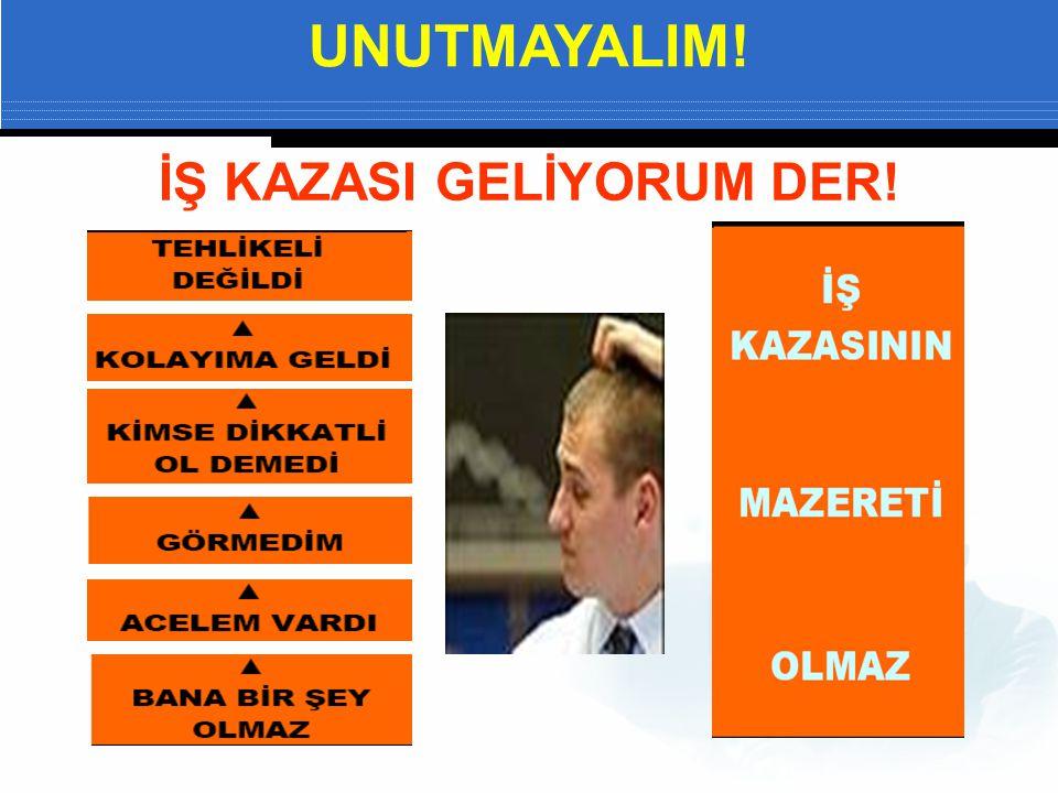 İŞ KAZASI GELİYORUM DER! UNUTMAYALIM!