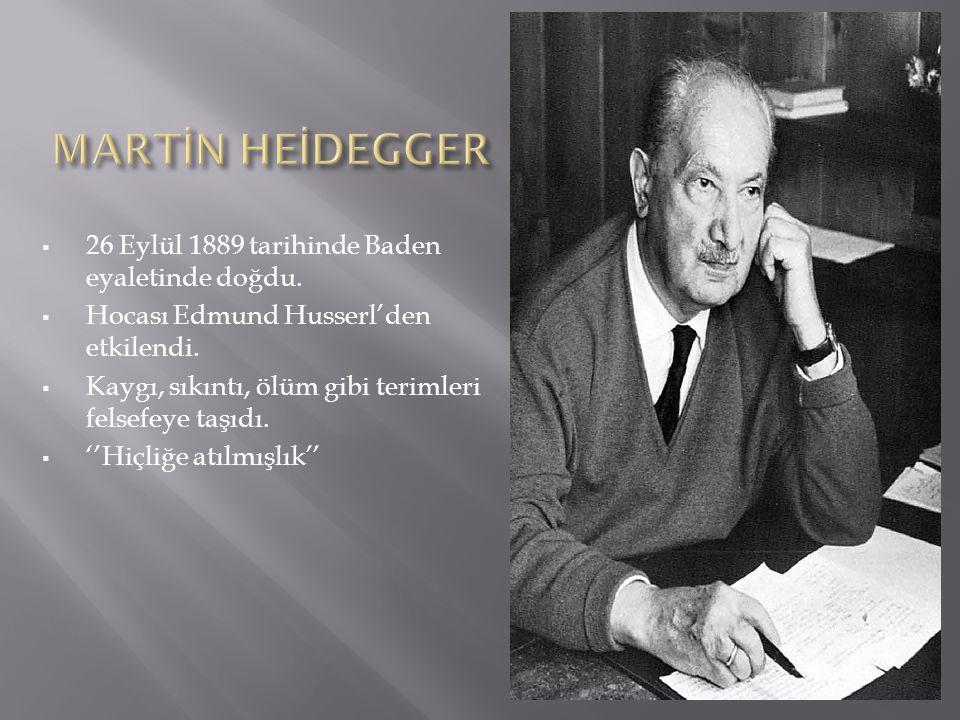  26 Eylül 1889 tarihinde Baden eyaletinde doğdu.  Hocası Edmund Husserl'den etkilendi.  Kaygı, sıkıntı, ölüm gibi terimleri felsefeye taşıdı.  ''H