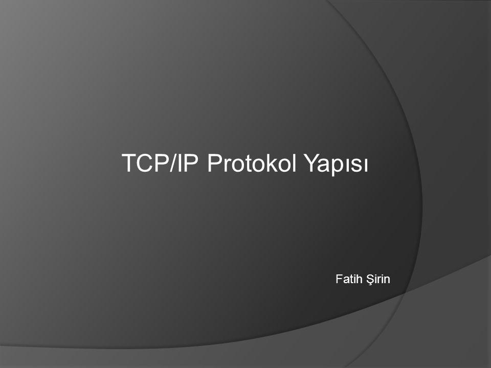 TCP/IP Protokol Yapısı Fatih Şirin