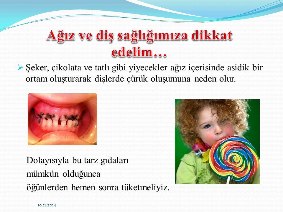  Şeker, çikolata ve tatlı gibi yiyecekler ağız içerisinde asidik bir ortam oluşturarak dişlerde çürük oluşumuna neden olur.