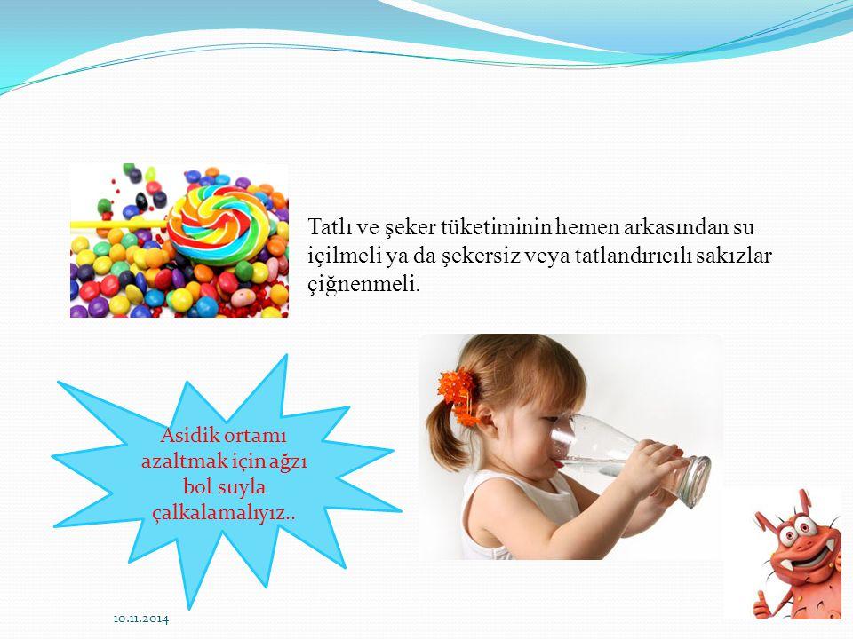 Tatlı ve şeker tüketiminin hemen arkasından su içilmeli ya da şekersiz veya tatlandırıcılı sakızlar çiğnenmeli.