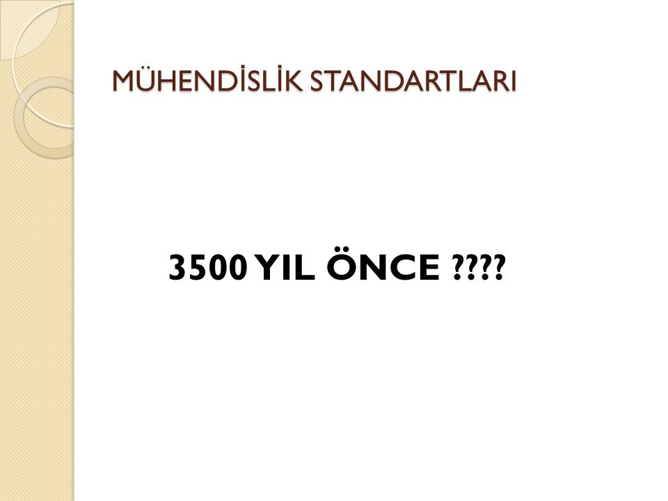 MÜHEND İ SL İ K STANDARTLARI 3500 YIL ÖNCE ????