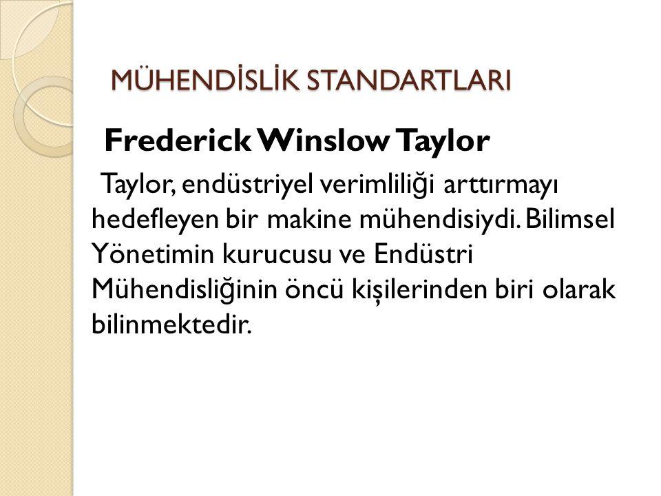 Frederick Winslow Taylor Taylor, endüstriyel verimlili ğ i arttırmayı hedefleyen bir makine mühendisiydi. Bilimsel Yönetimin kurucusu ve Endüstri Mühe