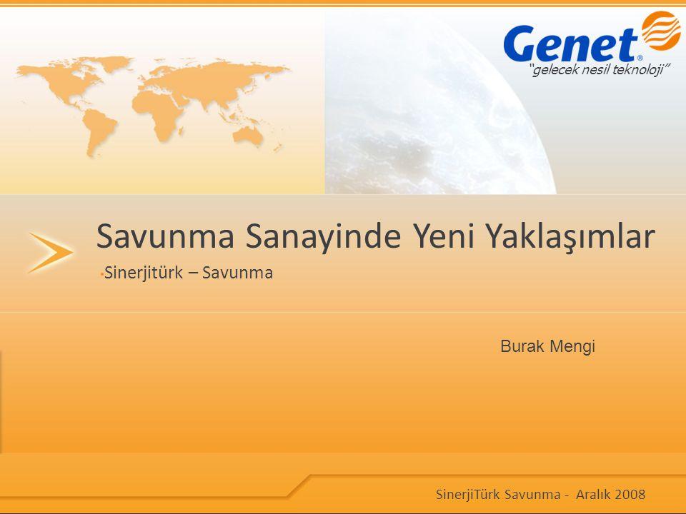 """Sinerjitürk – Savunma Savunma Sanayinde Yeni Yaklaşımlar """"gelecek nesil teknoloji"""" SinerjiTürk Savunma - Aralık 2008 Burak Mengi"""