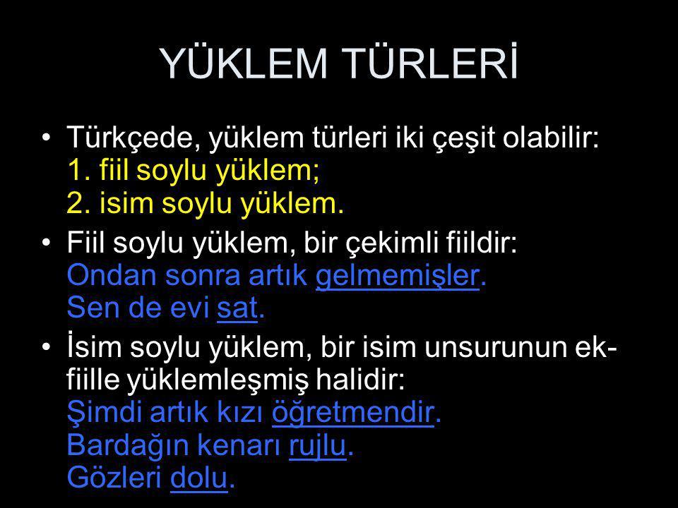 YÜKLEM TÜRLERİ Türkçede, yüklem türleri iki çeşit olabilir: 1. fiil soylu yüklem; 2. isim soylu yüklem. Fiil soylu yüklem, bir çekimli fiildir: Ondan