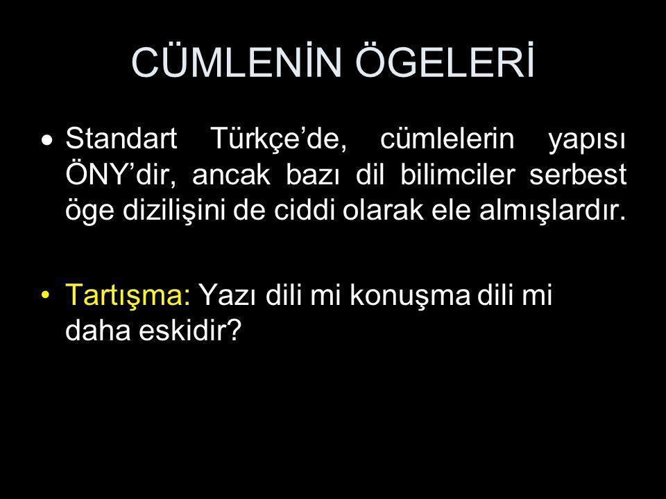 CÜMLENİN ÖGELERİ  Standart Türkçe'de, cümlelerin yapısı ÖNY'dir, ancak bazı dil bilimciler serbest öge dizilişini de ciddi olarak ele almışlardır. Ta
