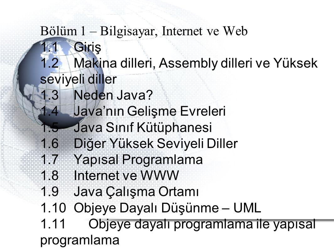 Bölüm 1 – Bilgisayar, Internet ve Web 1.1 Giriş 1.2 Makina dilleri, Assembly dilleri ve Yüksek seviyeli diller 1.3Neden Java? 1.4 Java'nın Gelişme Evr