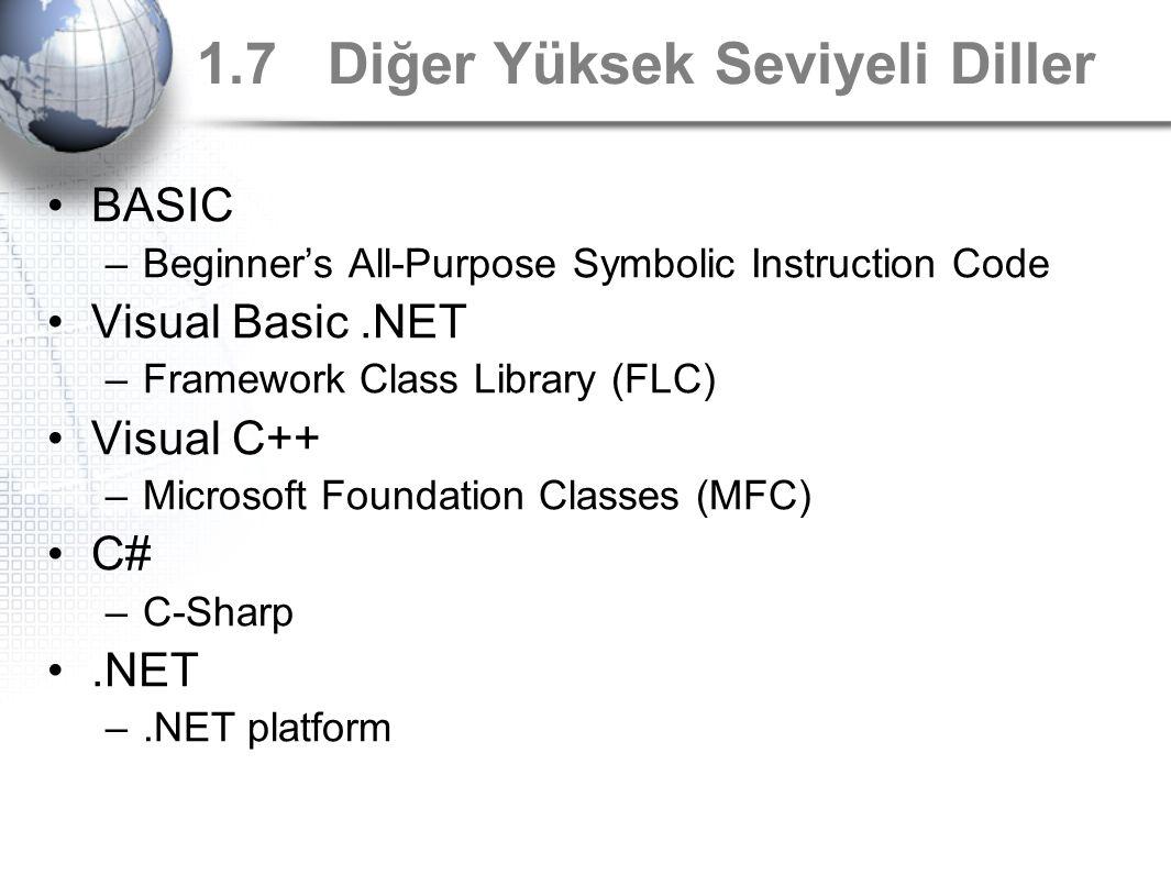 1.7 Diğer Yüksek Seviyeli Diller BASIC –Beginner's All-Purpose Symbolic Instruction Code Visual Basic.NET –Framework Class Library (FLC) Visual C++ –M
