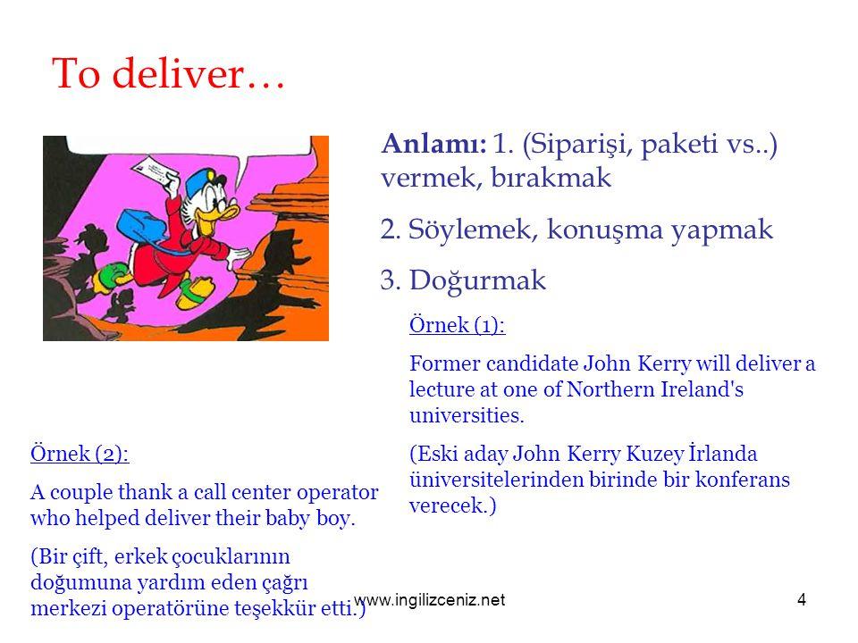 www.ingilizceniz.net4 To deliver… Anlamı: 1. (Siparişi, paketi vs..) vermek, bırakmak 2.