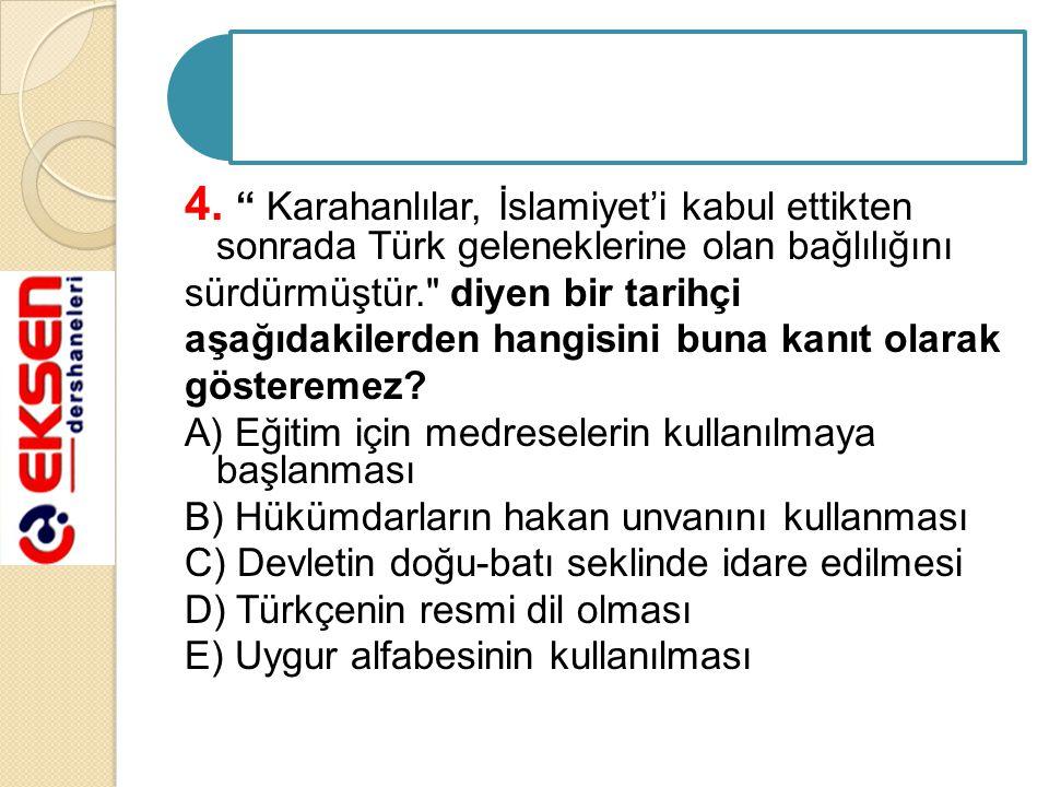 """4. """" Karahanlılar, İslamiyet'i kabul ettikten sonrada Türk geleneklerine olan bağlılığını sürdürmüştür."""