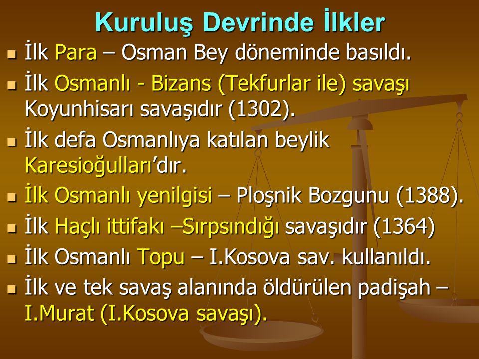 Kuruluş Devrinde İlkler İlk Para – Osman Bey döneminde basıldı. İlk Para – Osman Bey döneminde basıldı. İlk Osmanlı - Bizans (Tekfurlar ile) savaşı Ko