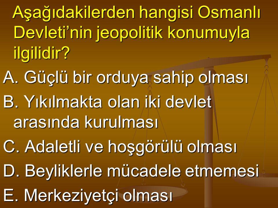 Aşağıdakilerden hangisi Osmanlı Devleti'nin jeopolitik konumuyla ilgilidir? Aşağıdakilerden hangisi Osmanlı Devleti'nin jeopolitik konumuyla ilgilidir