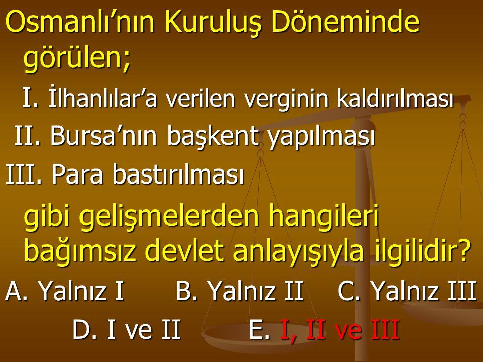 Osmanlı'nın Kuruluş Döneminde görülen; I. İlhanlılar'a verilen verginin kaldırılması I. İlhanlılar'a verilen verginin kaldırılması II. Bursa'nın başke