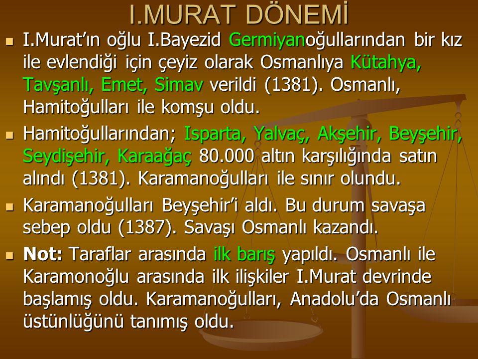 I.MURAT DÖNEMİ I.Murat'ın oğlu I.Bayezid Germiyanoğullarından bir kız ile evlendiği için çeyiz olarak Osmanlıya Kütahya, Tavşanlı, Emet, Simav verildi