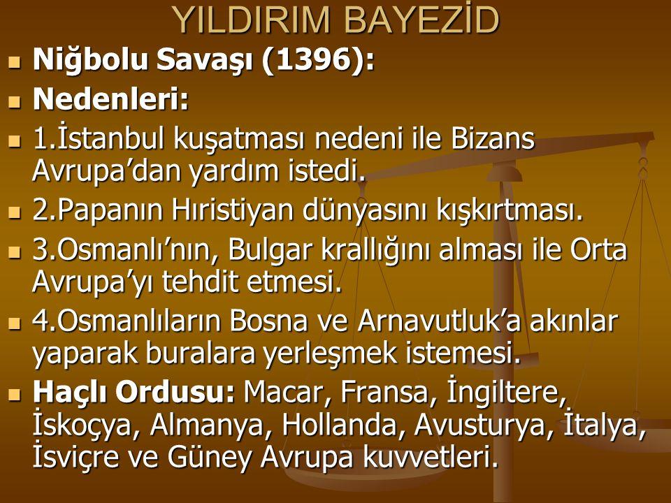 YILDIRIM BAYEZİD Niğbolu Savaşı (1396): Niğbolu Savaşı (1396): Nedenleri: Nedenleri: 1.İstanbul kuşatması nedeni ile Bizans Avrupa'dan yardım istedi.