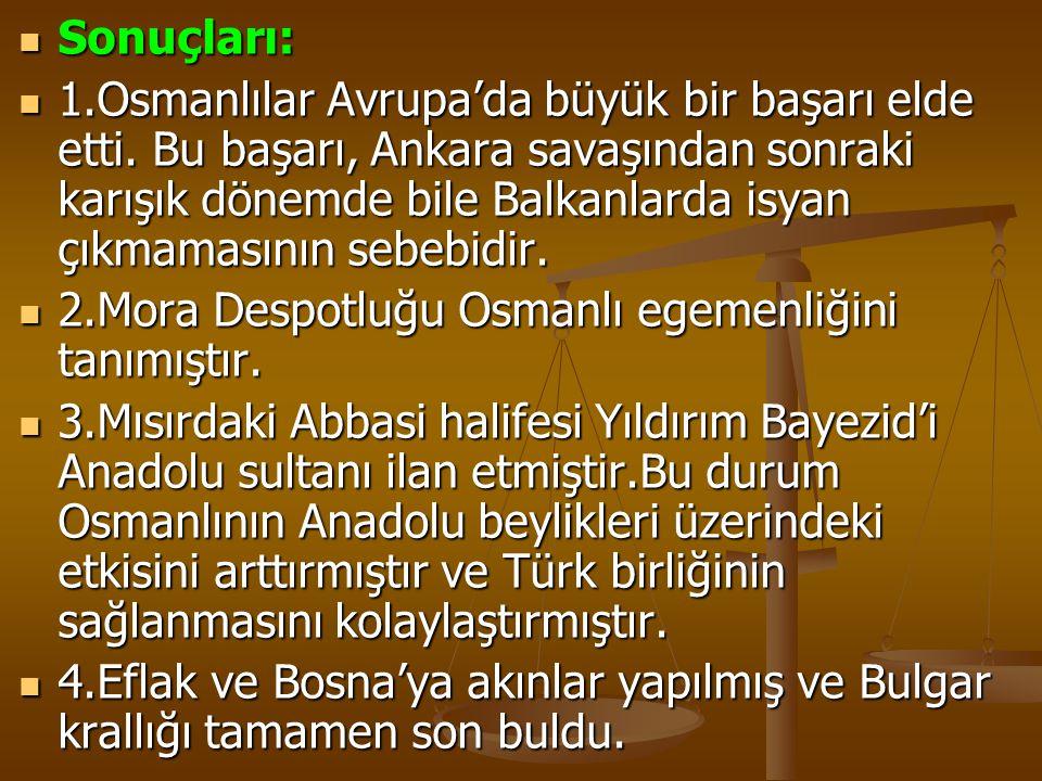 Sonuçları: Sonuçları: 1.Osmanlılar Avrupa'da büyük bir başarı elde etti. Bu başarı, Ankara savaşından sonraki karışık dönemde bile Balkanlarda isyan ç