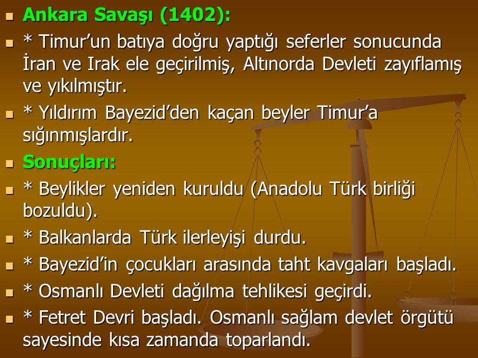 Ankara Savaşı (1402): Ankara Savaşı (1402): * Timur'un batıya doğru yaptığı seferler sonucunda İran ve Irak ele geçirilmiş, Altınorda Devleti zayıflam
