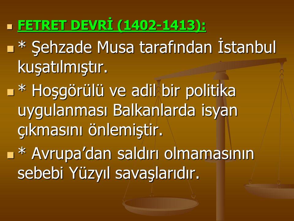 FETRET DEVRİ (1402-1413): FETRET DEVRİ (1402-1413): * Şehzade Musa tarafından İstanbul kuşatılmıştır. * Şehzade Musa tarafından İstanbul kuşatılmıştır