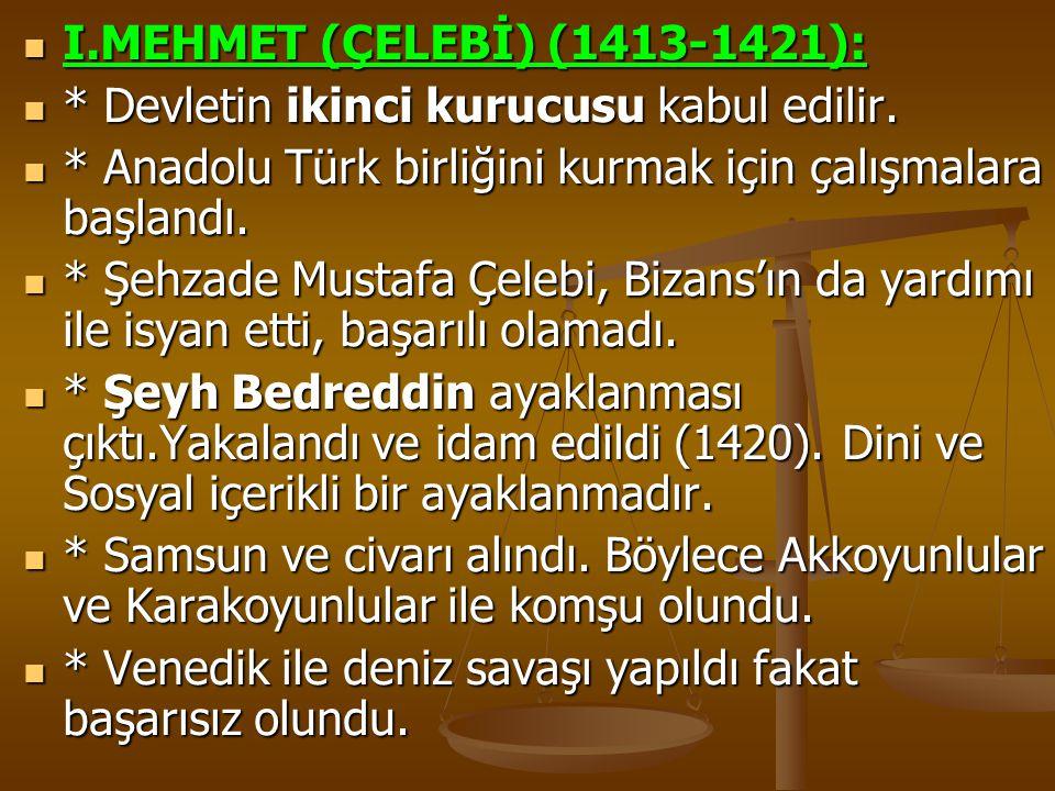 I.MEHMET (ÇELEBİ) (1413-1421): I.MEHMET (ÇELEBİ) (1413-1421): * Devletin ikinci kurucusu kabul edilir. * Devletin ikinci kurucusu kabul edilir. * Anad