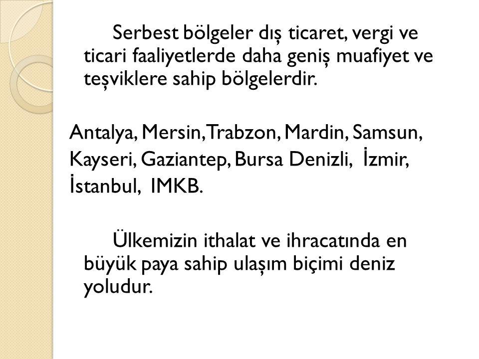 Serbest bölgeler dış ticaret, vergi ve ticari faaliyetlerde daha geniş muafiyet ve teşviklere sahip bölgelerdir. Antalya, Mersin, Trabzon, Mardin, Sam