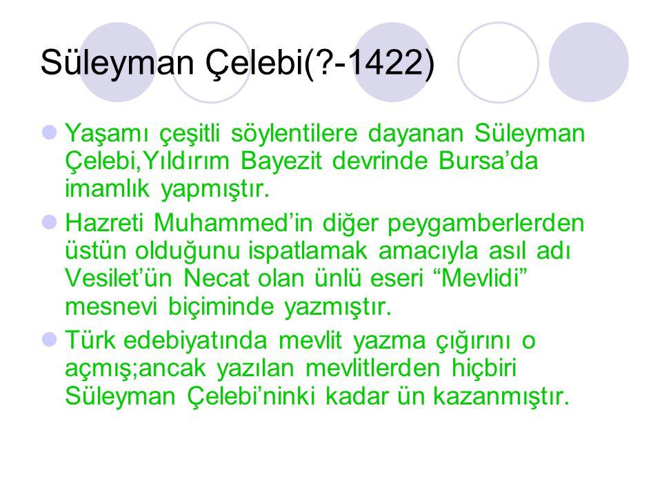 Süleyman Çelebi(?-1422) Yaşamı çeşitli söylentilere dayanan Süleyman Çelebi,Yıldırım Bayezit devrinde Bursa'da imamlık yapmıştır. Hazreti Muhammed'in