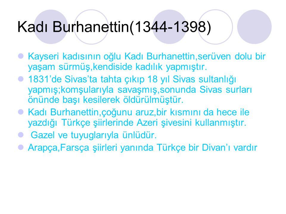 Kadı Burhanettin(1344-1398) Kayseri kadısının oğlu Kadı Burhanettin,serüven dolu bir yaşam sürmüş,kendiside kadılık yapmıştır. 1831'de Sivas'ta tahta